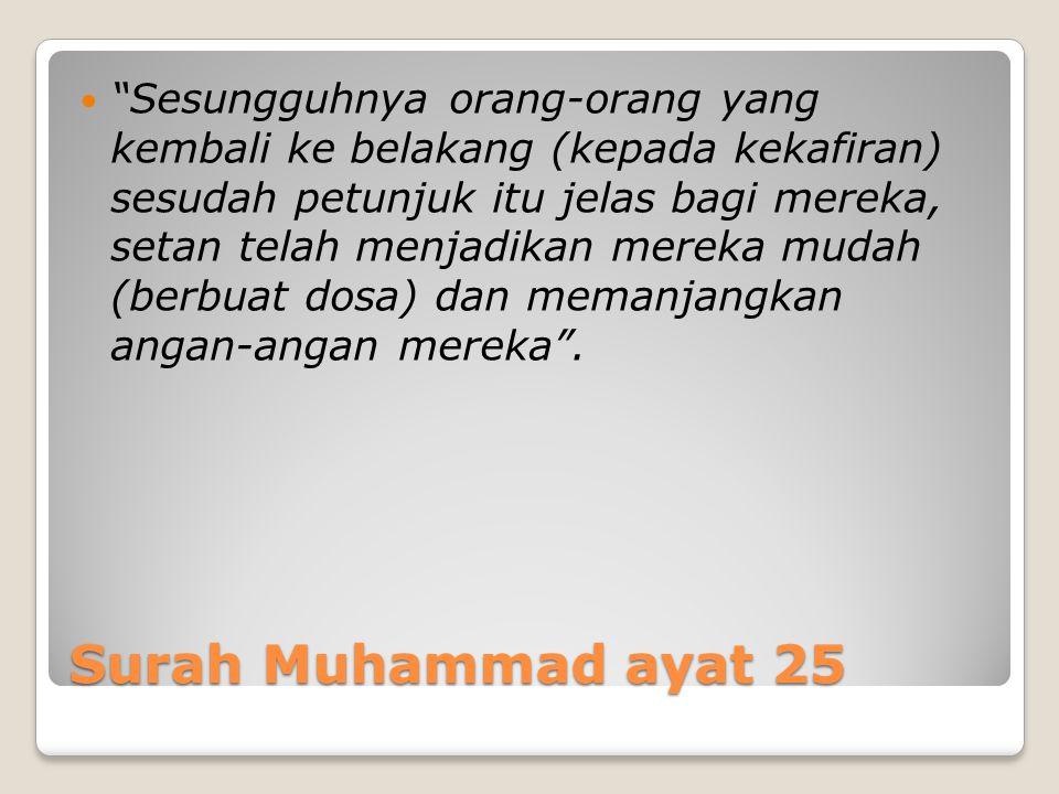 """Surah Muhammad ayat 25 """"Sesungguhnya orang-orang yang kembali ke belakang (kepada kekafiran) sesudah petunjuk itu jelas bagi mereka, setan telah menja"""