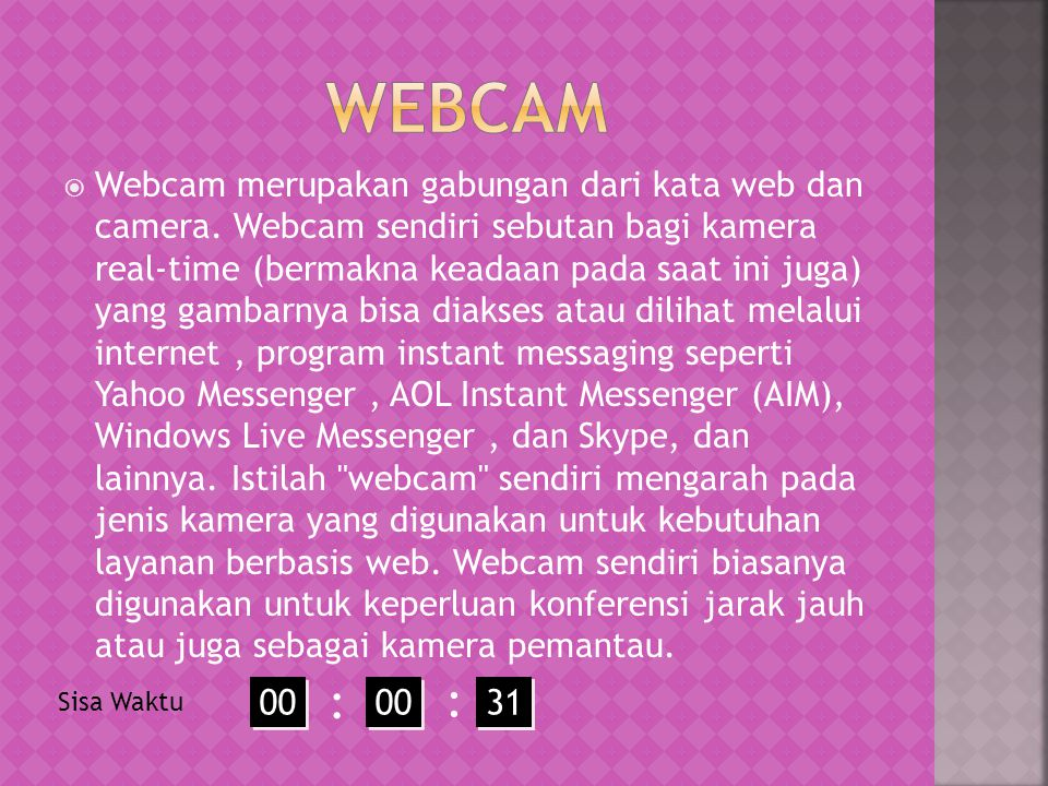  Webcam merupakan gabungan dari kata web dan camera.