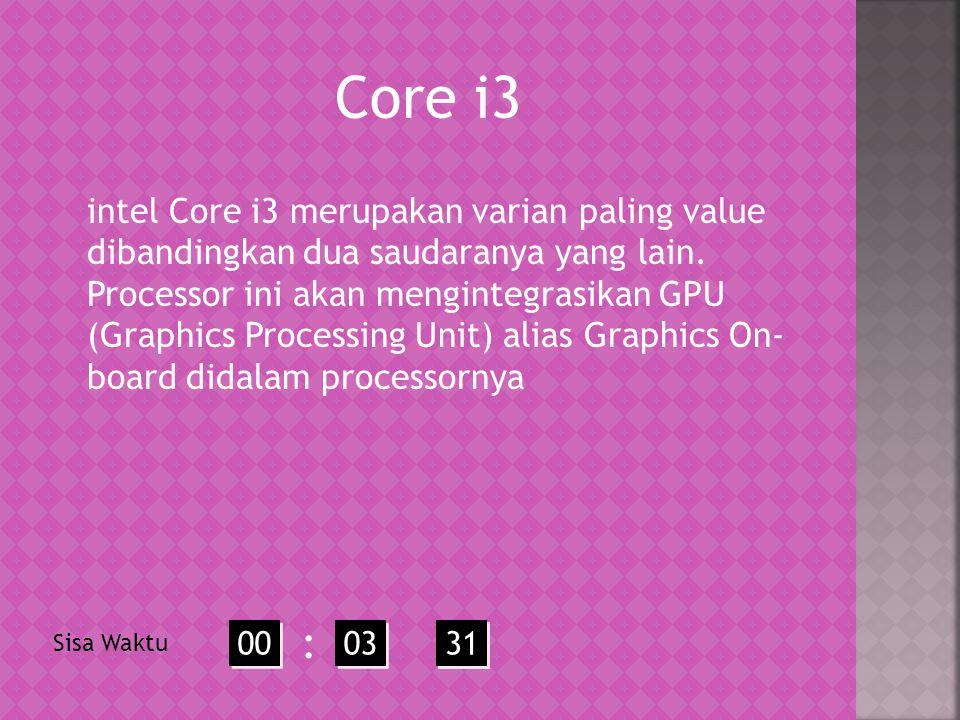 Core i3 intel Core i3 merupakan varian paling value dibandingkan dua saudaranya yang lain.