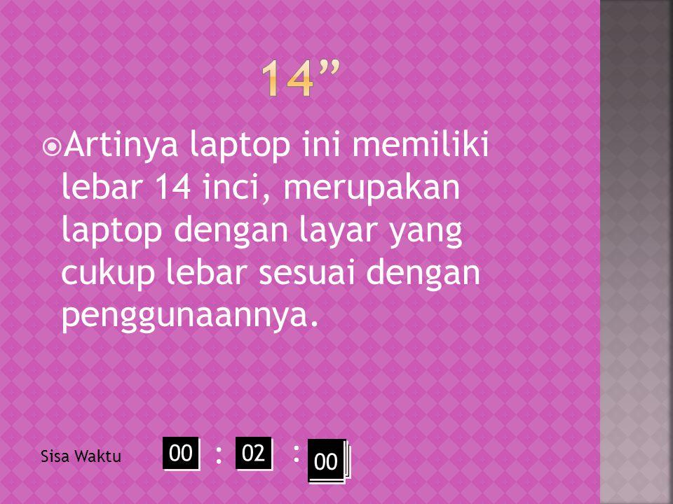  Artinya laptop ini memiliki lebar 14 inci, merupakan laptop dengan layar yang cukup lebar sesuai dengan penggunaannya.