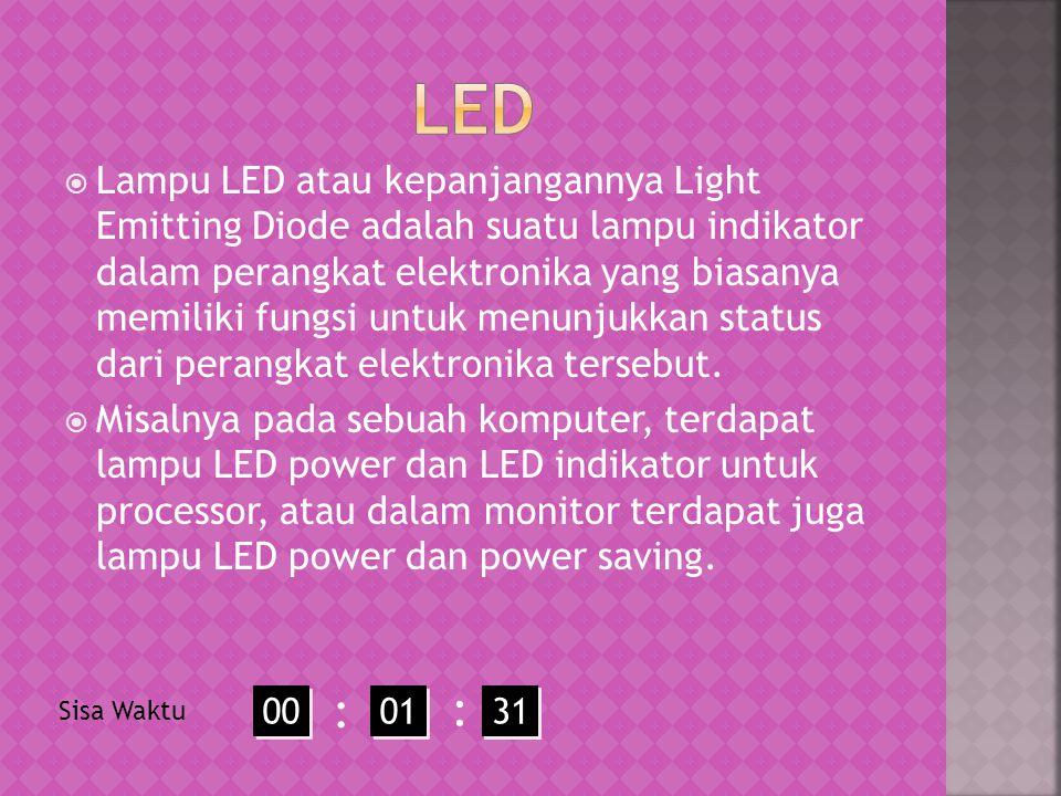 Lampu LED atau kepanjangannya Light Emitting Diode adalah suatu lampu indikator dalam perangkat elektronika yang biasanya memiliki fungsi untuk menunjukkan status dari perangkat elektronika tersebut.