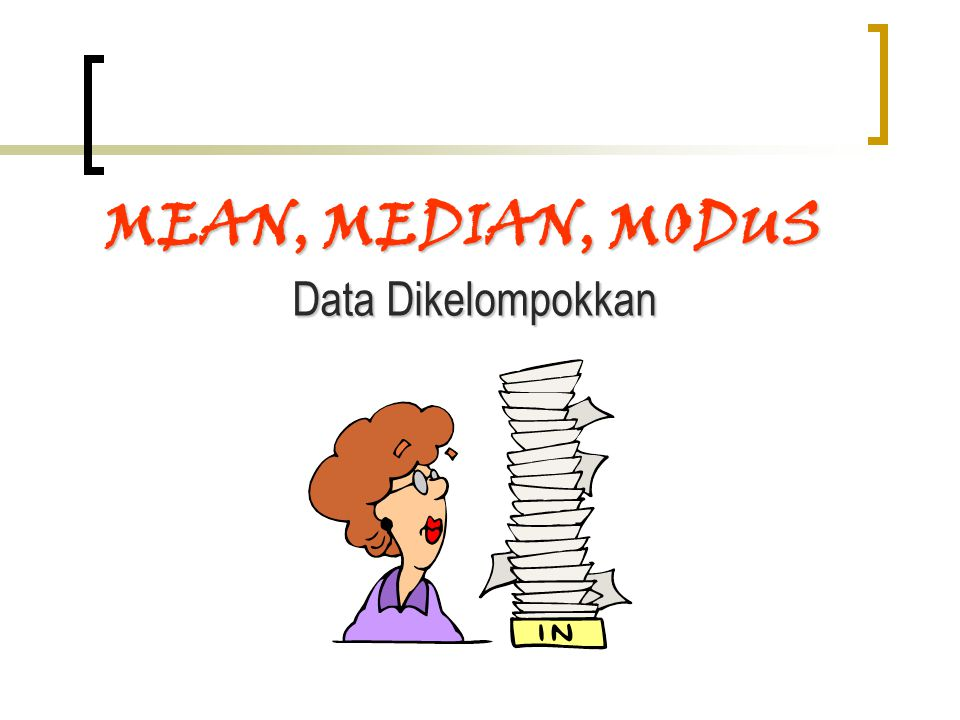 MEAN, MEDIAN, MODUS Data Dikelompokkan