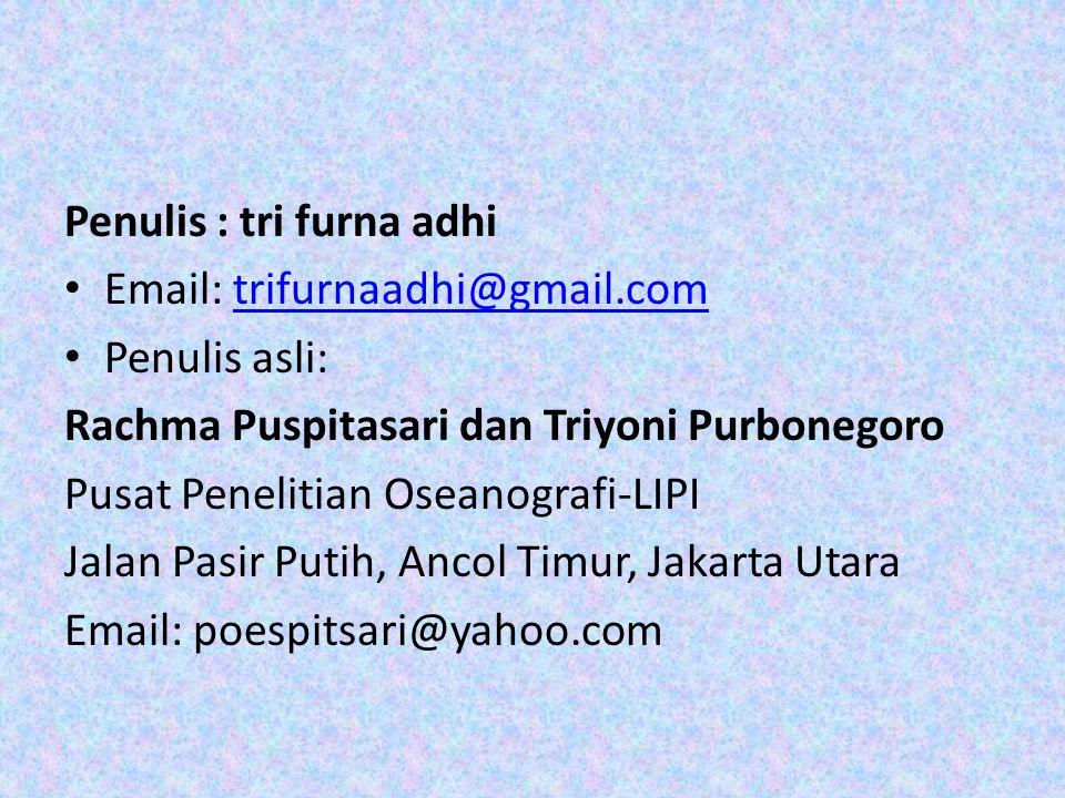 Penulis : tri furna adhi Email: trifurnaadhi@gmail.comtrifurnaadhi@gmail.com Penulis asli: Rachma Puspitasari dan Triyoni Purbonegoro Pusat Penelitian