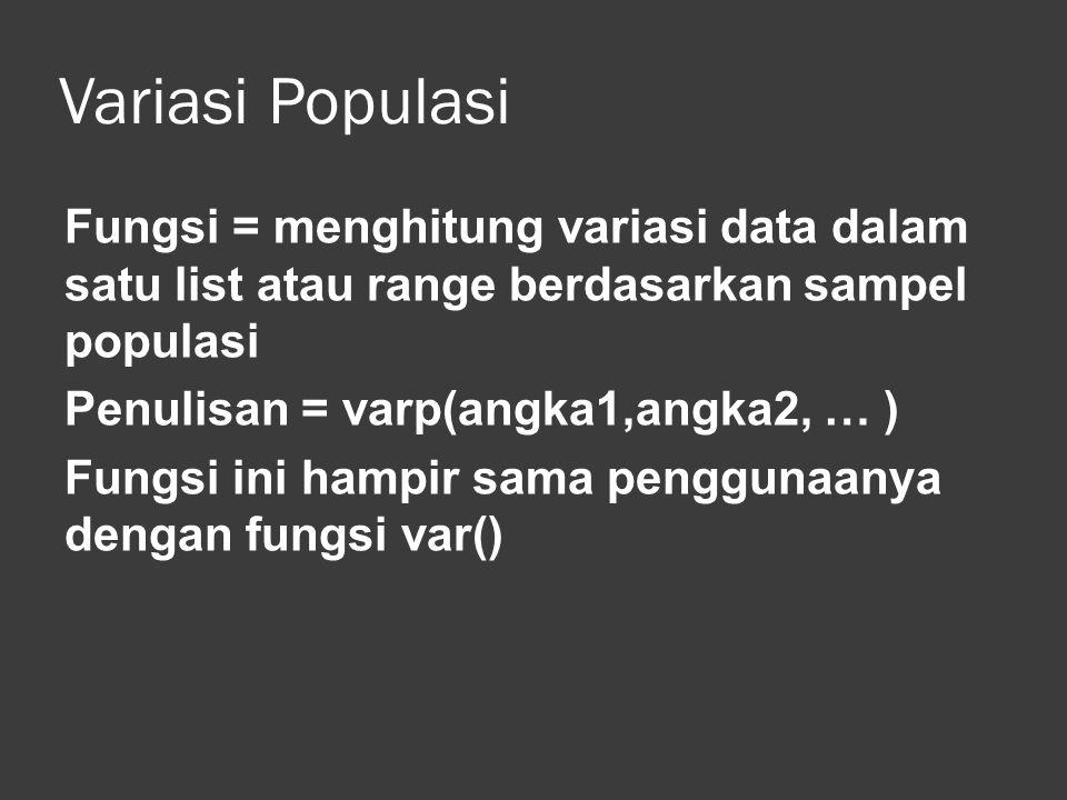 Standar Deviasi Populasi Fungsi = untuk menghitung standar deviasi yang didasarkan pada seluruh populasi yang diberikan sebagai argument.