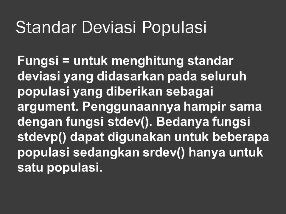 Standar Deviasi Populasi Fungsi = untuk menghitung standar deviasi yang didasarkan pada seluruh populasi yang diberikan sebagai argument. Penggunaanny