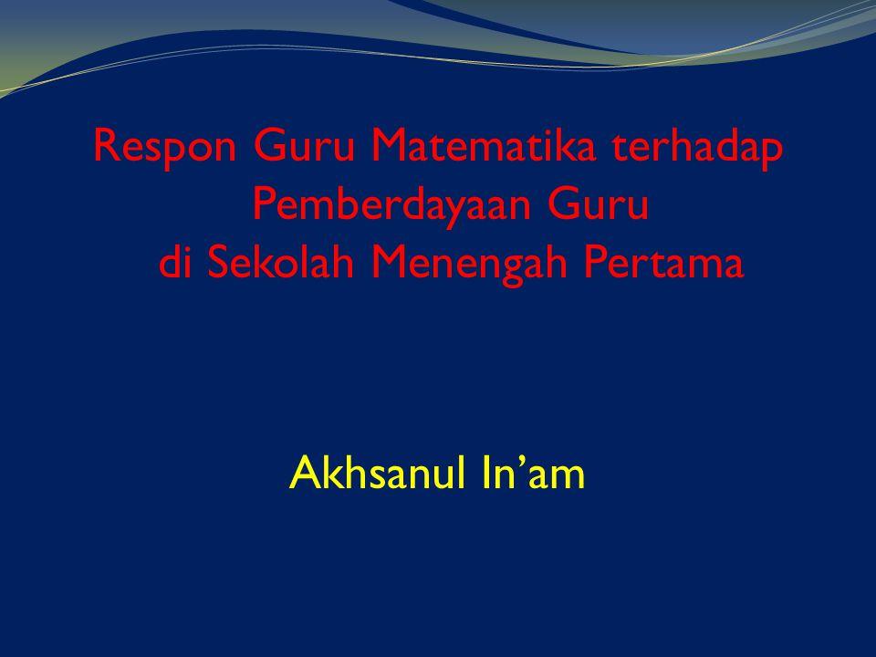 Respon Guru Matematika terhadap Pemberdayaan Guru di Sekolah Menengah Pertama Akhsanul In'am