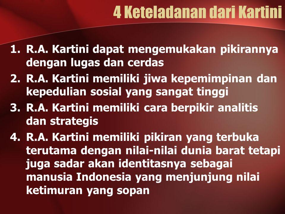 4 Keteladanan dari Kartini 1.R.A. Kartini dapat mengemukakan pikirannya dengan lugas dan cerdas 2.R.A. Kartini memiliki jiwa kepemimpinan dan kepeduli