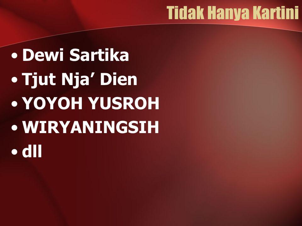 Tidak Hanya Kartini Dewi Sartika Tjut Nja' Dien YOYOH YUSROH WIRYANINGSIH dll