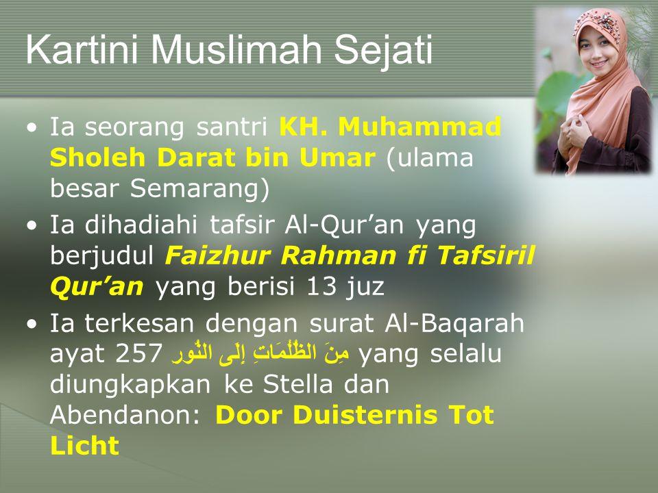 Kartini Muslimah Sejati Ia seorang santri KH. Muhammad Sholeh Darat bin Umar (ulama besar Semarang) Ia dihadiahi tafsir Al-Qur'an yang berjudul Faizhu
