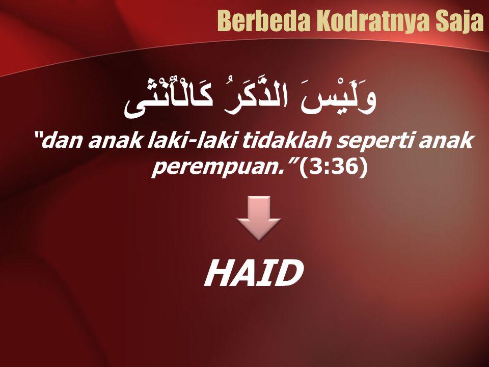 """Berbeda Kodratnya Saja وَلَيْسَ الذَّكَرُ كَالْأُنْثَى """"dan anak laki-laki tidaklah seperti anak perempuan."""" (3:36) HAID"""