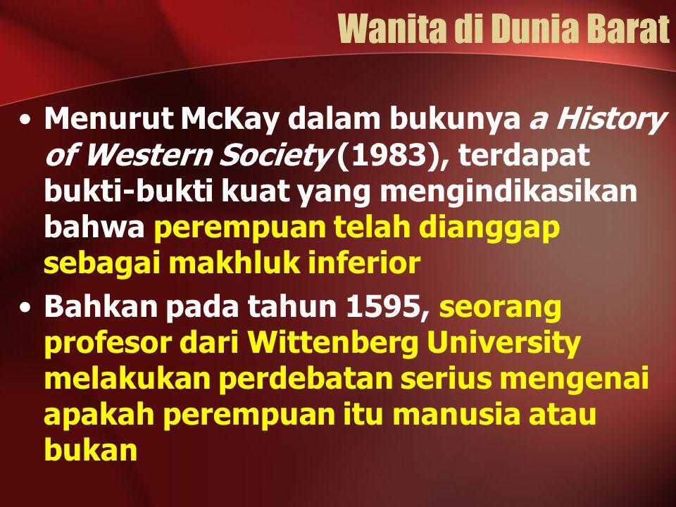 Wanita di Dunia Barat Menurut McKay dalam bukunya a History of Western Society (1983), terdapat bukti-bukti kuat yang mengindikasikan bahwa perempuan