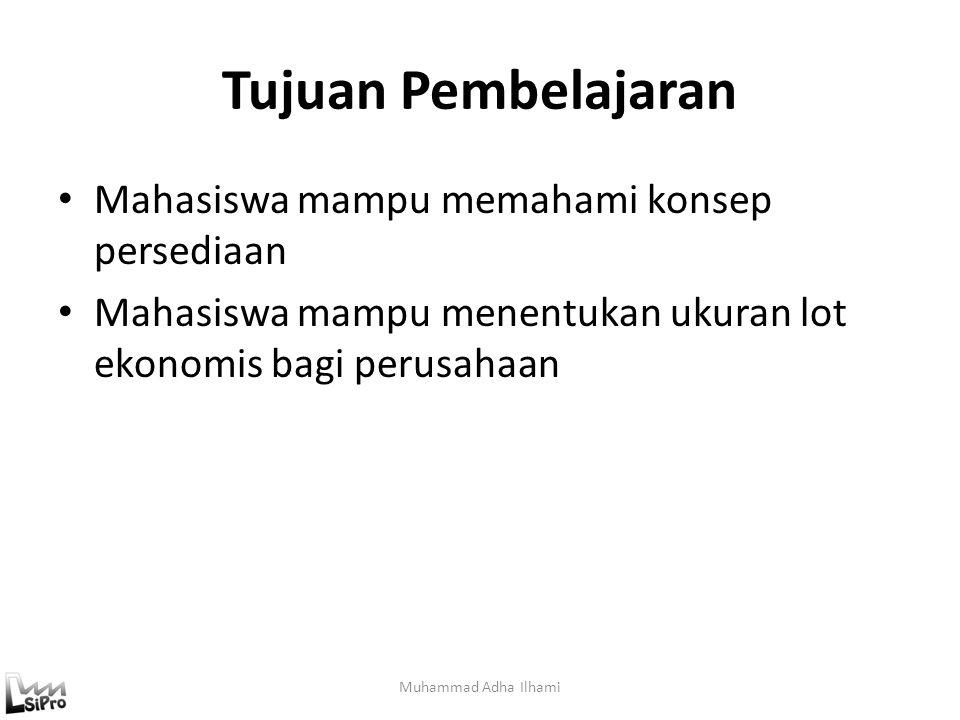 Tujuan Pembelajaran Mahasiswa mampu memahami konsep persediaan Mahasiswa mampu menentukan ukuran lot ekonomis bagi perusahaan Muhammad Adha Ilhami