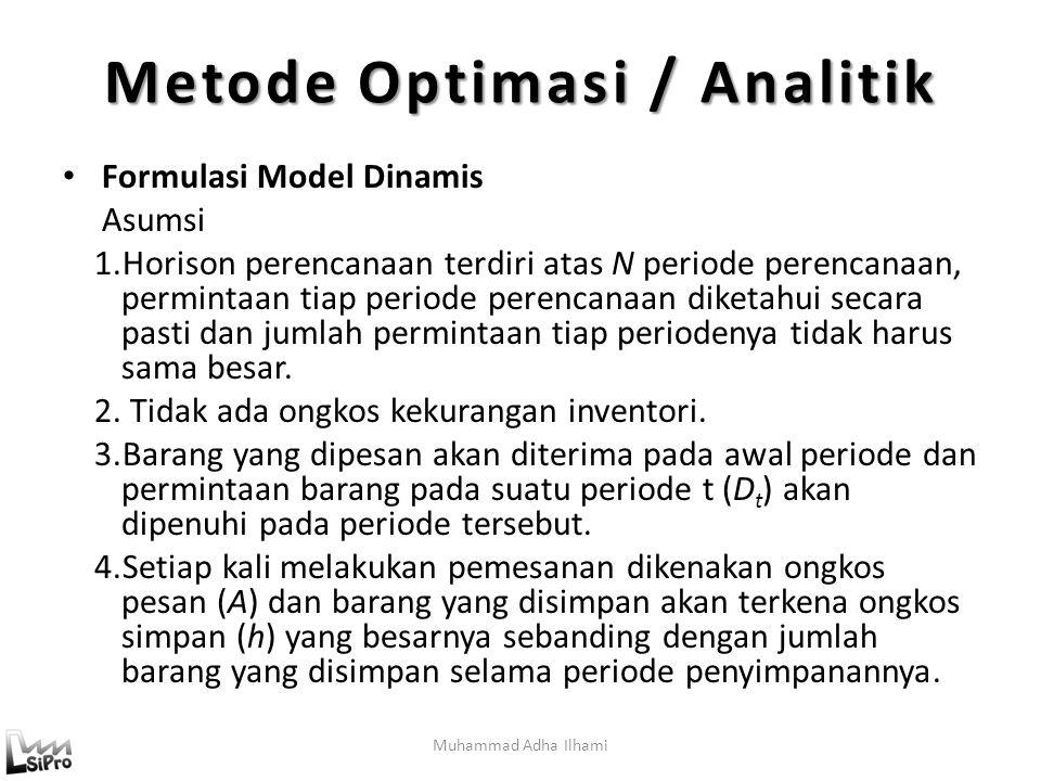 Muhammad Adha Ilhami Metode Optimasi / Analitik Formulasi Model Dinamis Asumsi 1.Horison perencanaan terdiri atas N periode perencanaan, permintaan tiap periode perencanaan diketahui secara pasti dan jumlah permintaan tiap periodenya tidak harus sama besar.