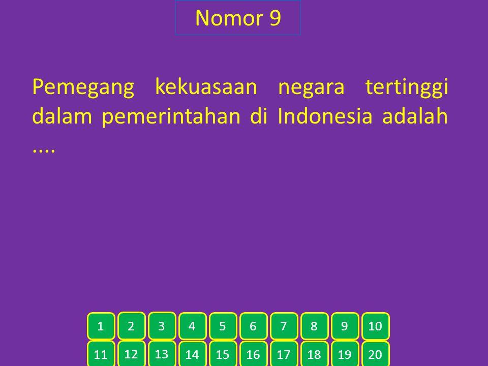 Nomor 9 Pemegang kekuasaan negara tertinggi dalam pemerintahan di Indonesia adalah.... 11 12 13 14 15 16 17 18 19 20 1 2 3 4 5 6 7 8 9 10