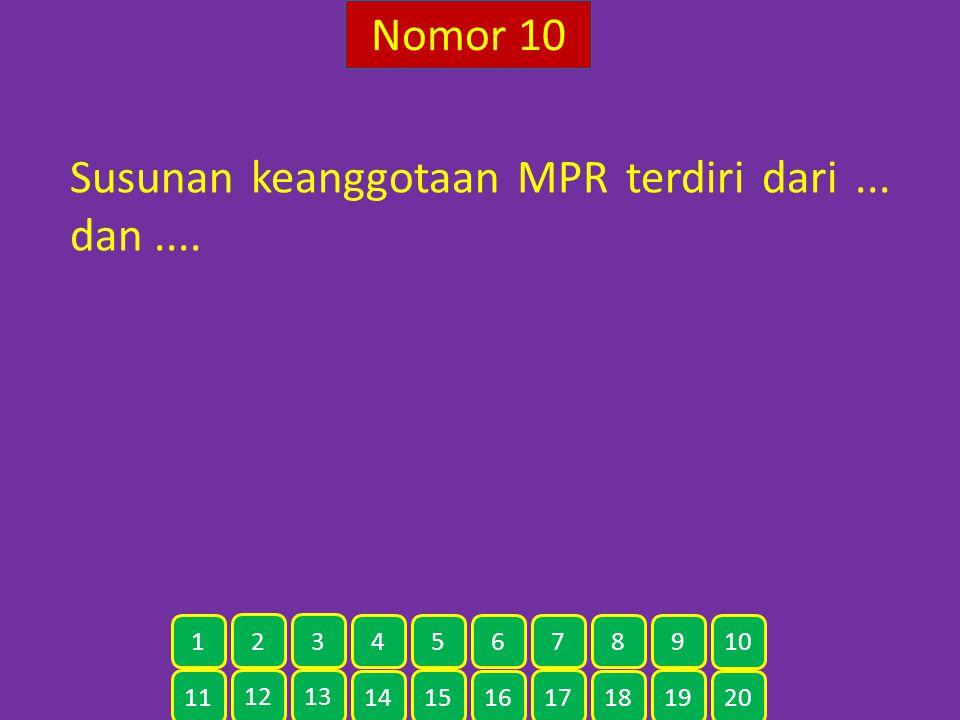 Nomor 10 Susunan keanggotaan MPR terdiri dari... dan.... 11 12 13 14 15 16 17 18 19 20 1 2 3 4 5 6 7 8 9 10