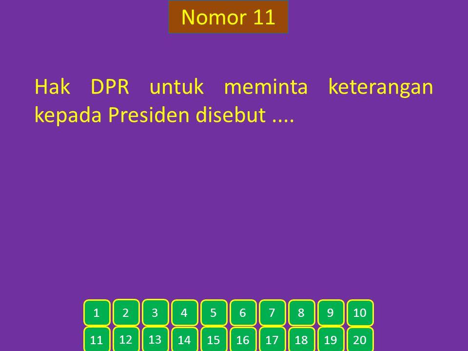 Nomor 11 Hak DPR untuk meminta keterangan kepada Presiden disebut.... 11 12 13 14 15 16 17 18 19 20 1 2 3 4 5 6 7 8 9 10