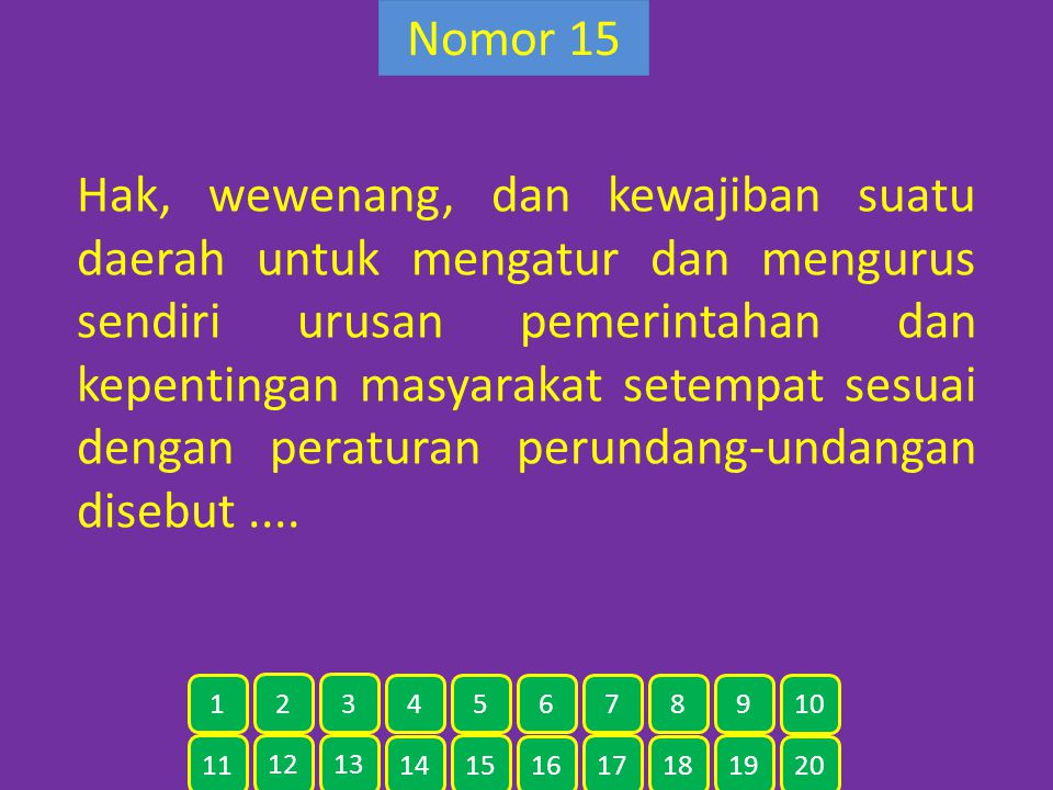 Nomor 15 Hak, wewenang, dan kewajiban suatu daerah untuk mengatur dan mengurus sendiri urusan pemerintahan dan kepentingan masyarakat setempat sesuai
