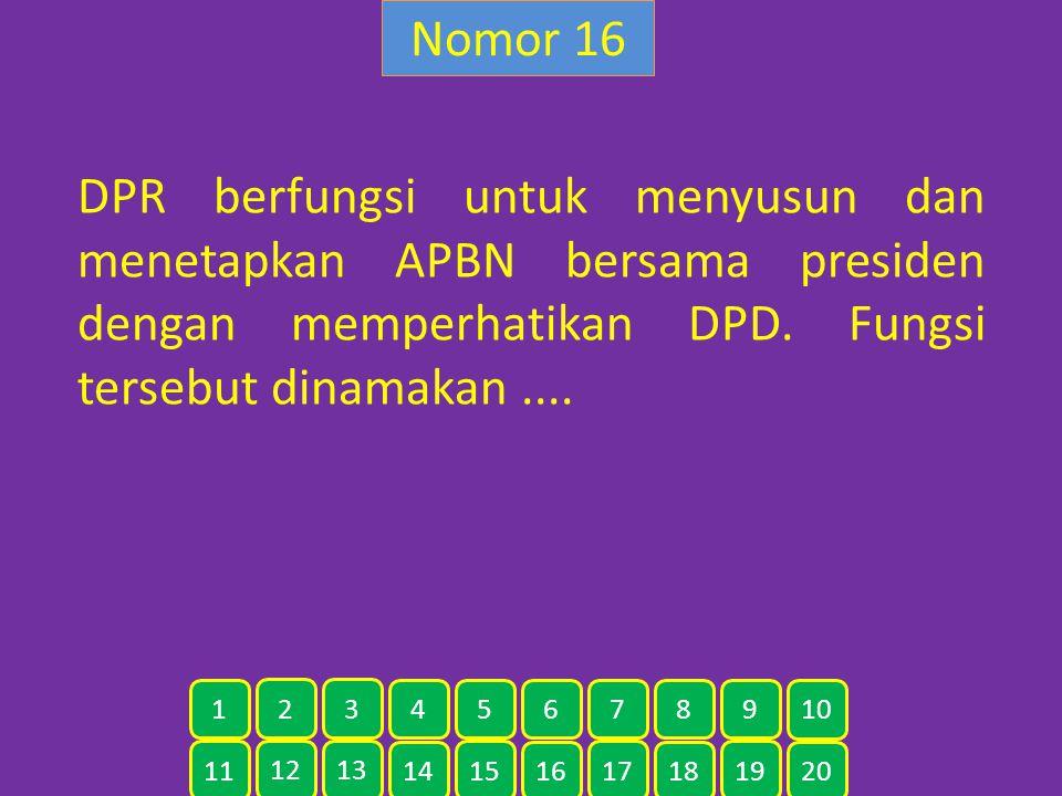 Nomor 16 DPR berfungsi untuk menyusun dan menetapkan APBN bersama presiden dengan memperhatikan DPD. Fungsi tersebut dinamakan.... 11 12 13 14 15 16 1