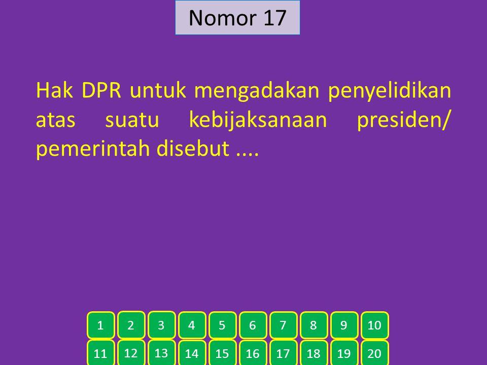 Nomor 17 Hak DPR untuk mengadakan penyelidikan atas suatu kebijaksanaan presiden/ pemerintah disebut.... 11 12 13 14 15 16 17 18 19 20 1 2 3 4 5 6 7 8