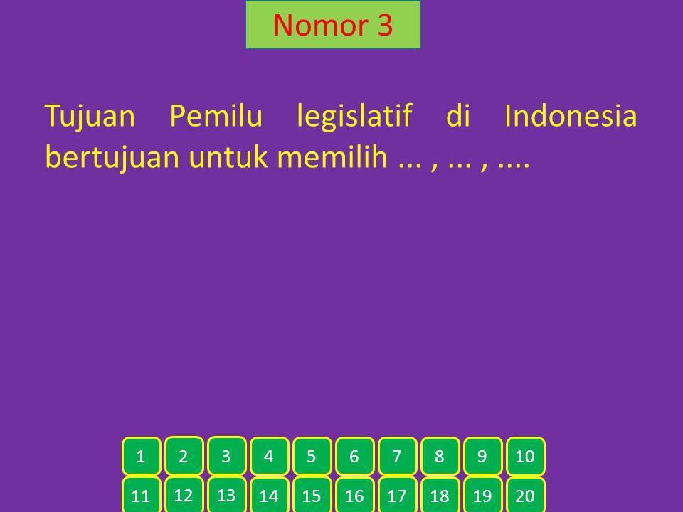 Nomor 3 Tujuan Pemilu legislatif di Indonesia bertujuan untuk memilih...,...,.... 11 12 13 14 15 16 17 18 19 20 1 2 3 4 5 6 7 8 9 10
