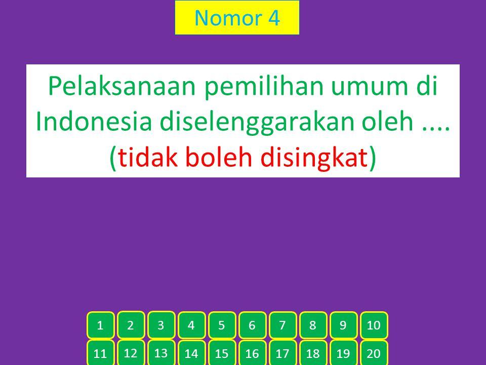 Nomor 4 Pelaksanaan pemilihan umum di Indonesia diselenggarakan oleh.... (tidak boleh disingkat) 11 12 13 14 15 16 17 18 19 20 1 2 3 4 5 6 7 8 9 10