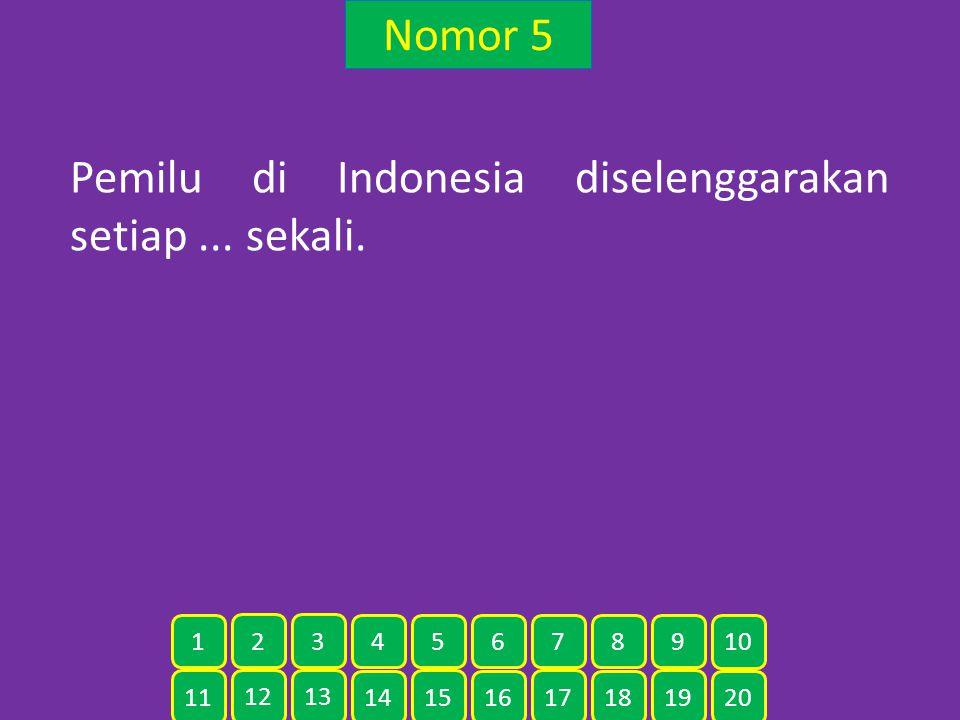 Nomor 5 Pemilu di Indonesia diselenggarakan setiap... sekali. 11 12 13 14 15 16 17 18 19 20 1 2 3 4 5 6 7 8 9 10