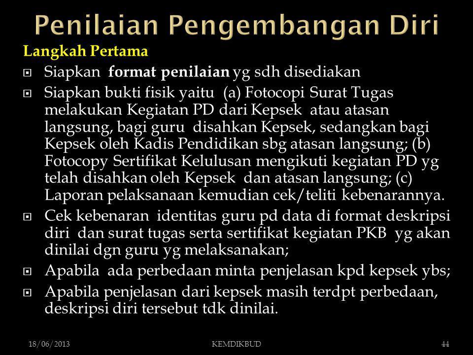 Langkah Pertama  Siapkan format penilaian yg sdh disediakan  Siapkan bukti fisik yaitu (a) Fotocopi Surat Tugas melakukan Kegiatan PD dari Kepsek at