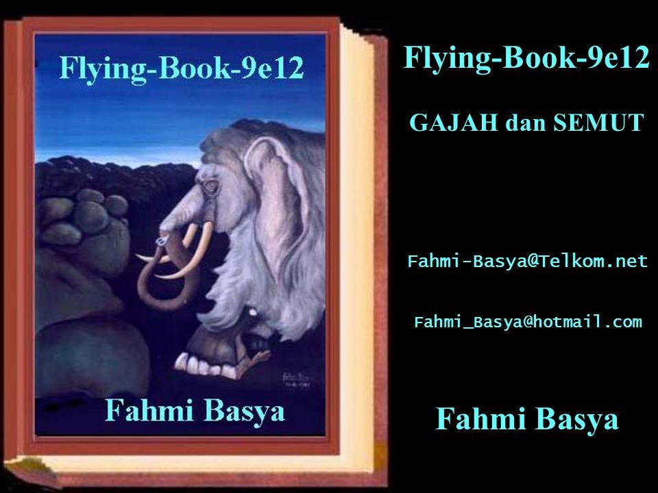 Flying-Book-9e12 GAJAH dan SEMUT Fahmi-Basya@Telkom.net Fahmi_Basya@hotmail.com Fahmi Basya