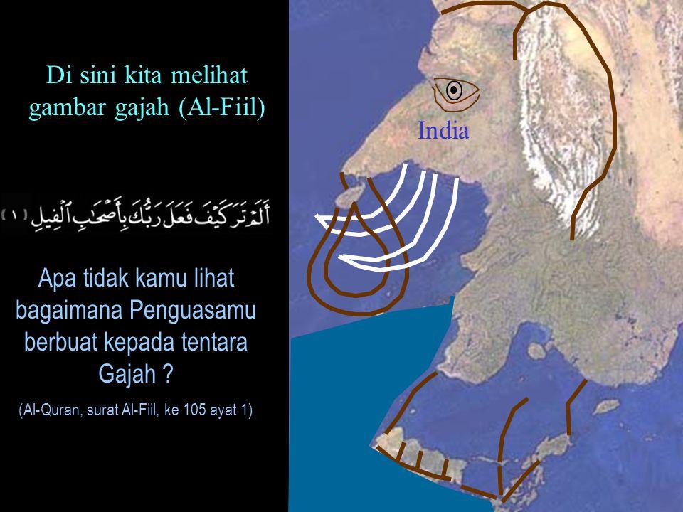 India Di sini kita melihat gambar gajah (Al-Fiil) Apa tidak kamu lihat bagaimana Penguasamu berbuat kepada tentara Gajah ? (Al-Quran, surat Al-Fiil, k