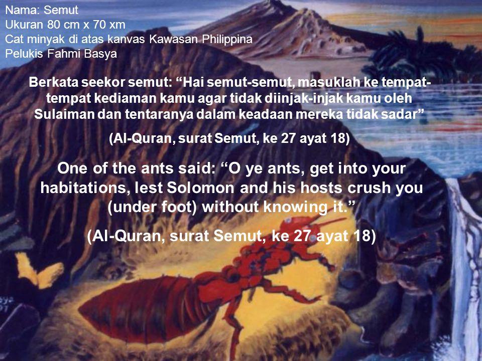 """Nama: Semut Ukuran 80 cm x 70 xm Cat minyak di atas kanvas Kawasan Philippina Pelukis Fahmi Basya Berkata seekor semut: """"Hai semut-semut, masuklah ke"""
