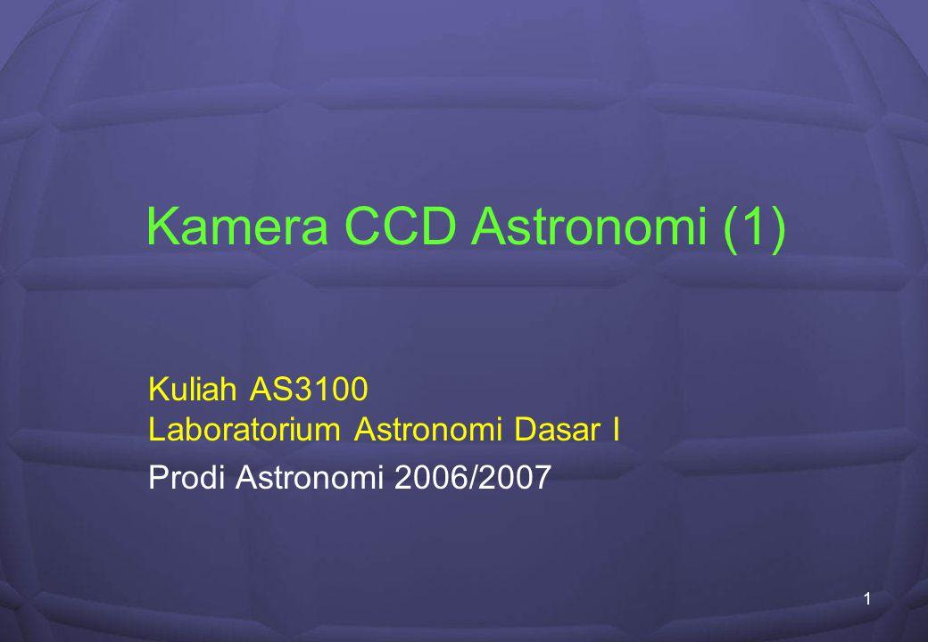 1 Kamera CCD Astronomi (1) Kuliah AS3100 Laboratorium Astronomi Dasar I Prodi Astronomi 2006/2007