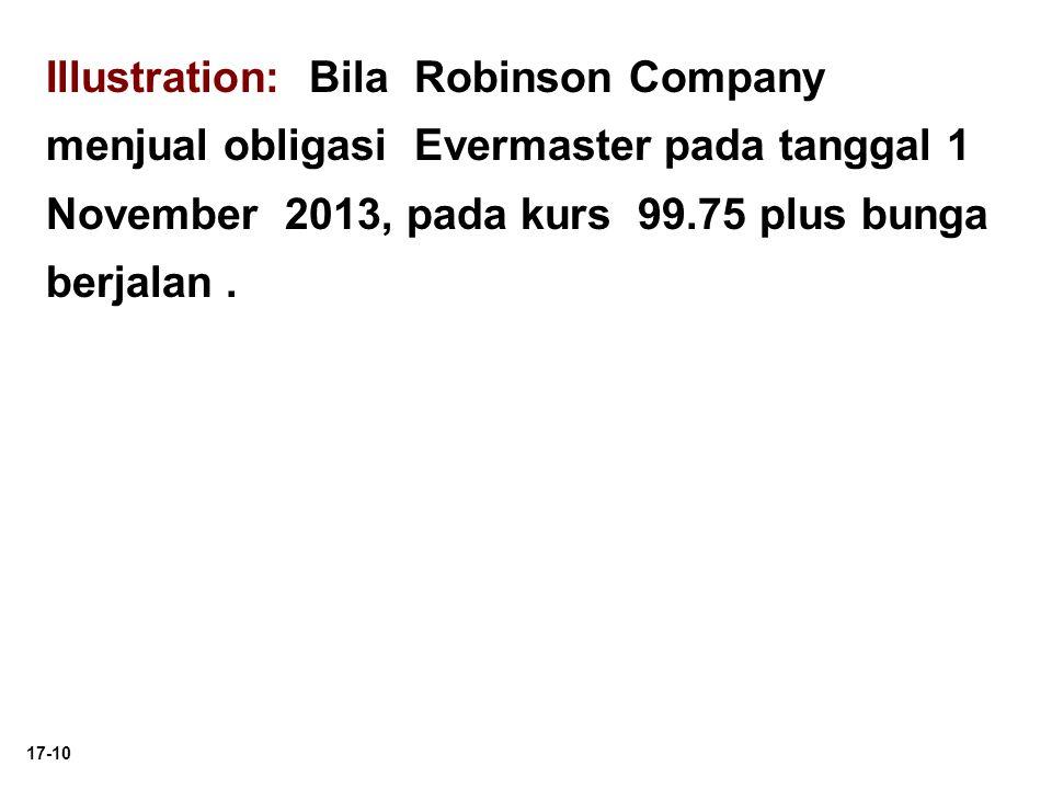 17-10 Illustration: Bila Robinson Company menjual obligasi Evermaster pada tanggal 1 November 2013, pada kurs 99.75 plus bunga berjalan.