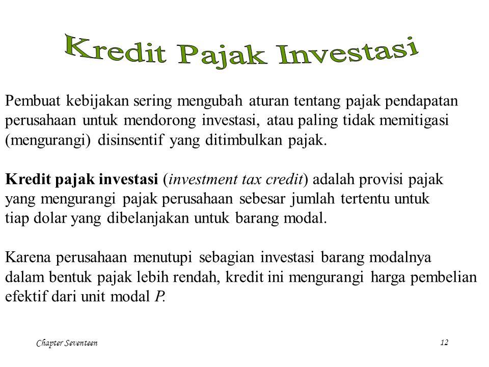 Chapter Seventeen12 Pembuat kebijakan sering mengubah aturan tentang pajak pendapatan perusahaan untuk mendorong investasi, atau paling tidak memitiga
