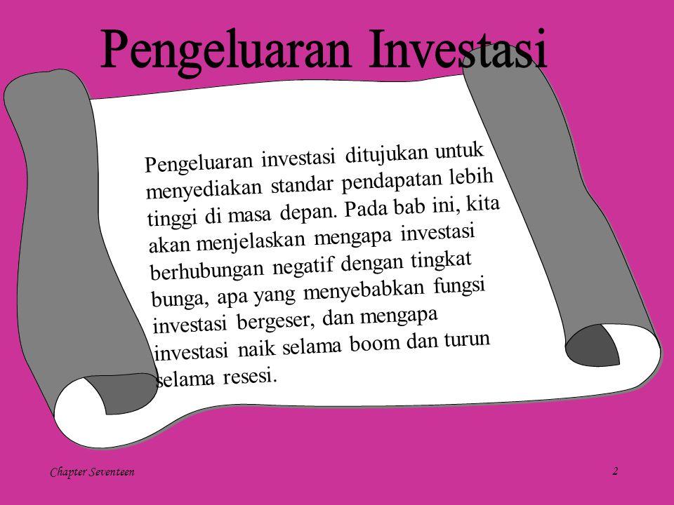 Chapter Seventeen2 Pengeluaran investasi ditujukan untuk menyediakan standar pendapatan lebih tinggi di masa depan. Pada bab ini, kita akan menjelaska