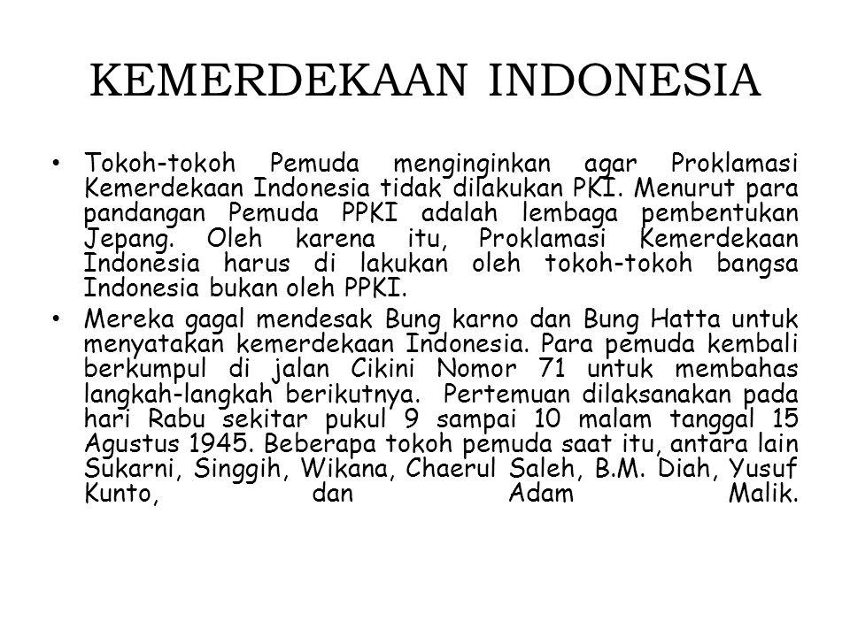 KEMERDEKAAN INDONESIA Tokoh-tokoh Pemuda menginginkan agar Proklamasi Kemerdekaan Indonesia tidak dilakukan PKI. Menurut para pandangan Pemuda PPKI ad