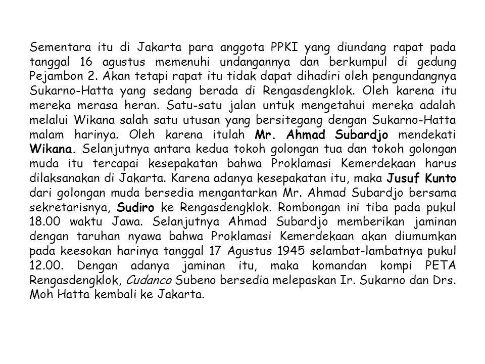 Sementara itu di Jakarta para anggota PPKI yang diundang rapat pada tanggal 16 agustus memenuhi undangannya dan berkumpul di gedung Pejambon 2. Akan t