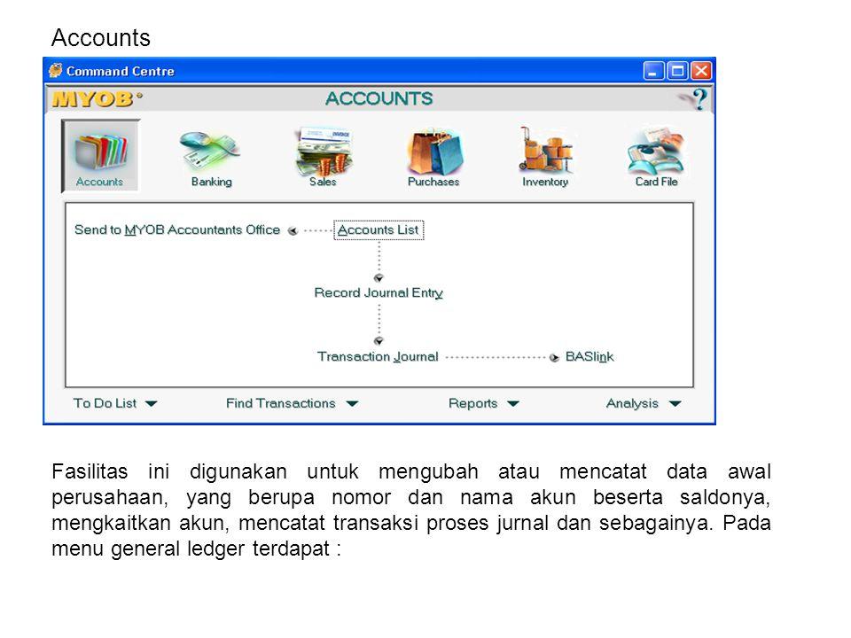 Accounts Fasilitas ini digunakan untuk mengubah atau mencatat data awal perusahaan, yang berupa nomor dan nama akun beserta saldonya, mengkaitkan akun, mencatat transaksi proses jurnal dan sebagainya.