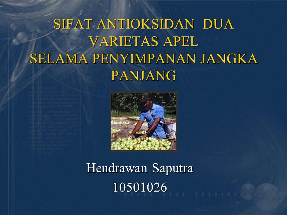 SIFAT ANTIOKSIDAN DUA VARIETAS APEL SELAMA PENYIMPANAN JANGKA PANJANG Hendrawan Saputra 10501026