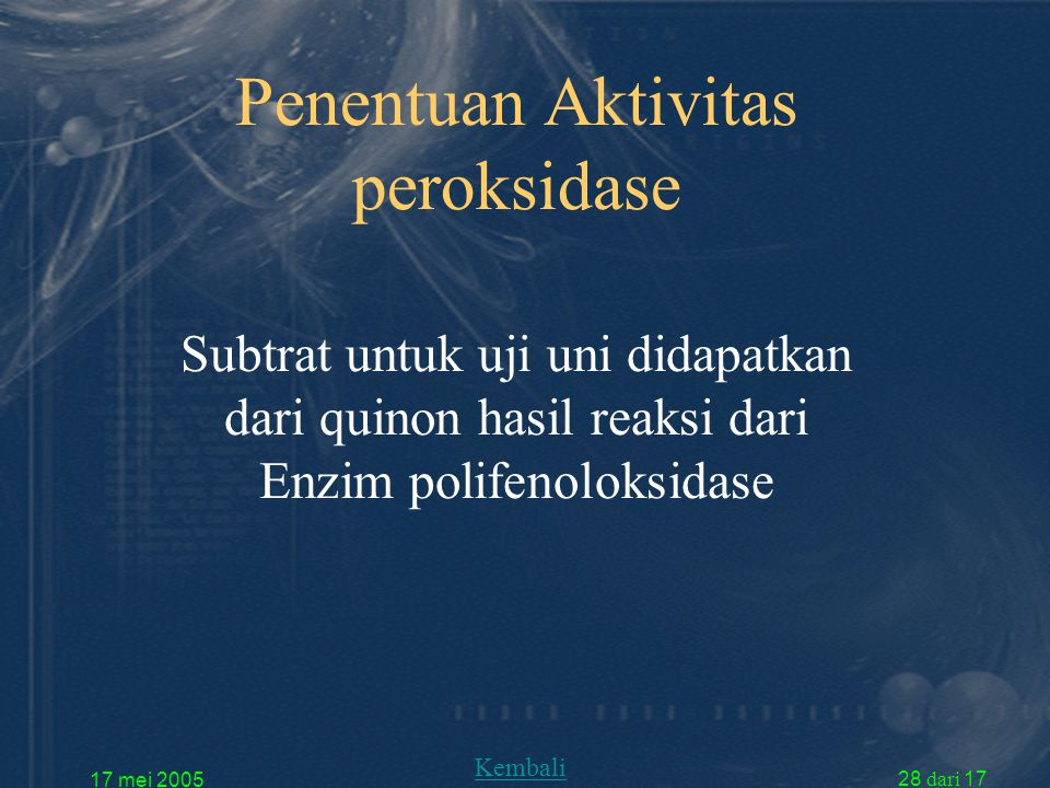 17 mei 2005 28 dari 17 Penentuan Aktivitas peroksidase Subtrat untuk uji uni didapatkan dari quinon hasil reaksi dari Enzim polifenoloksidase Kembali