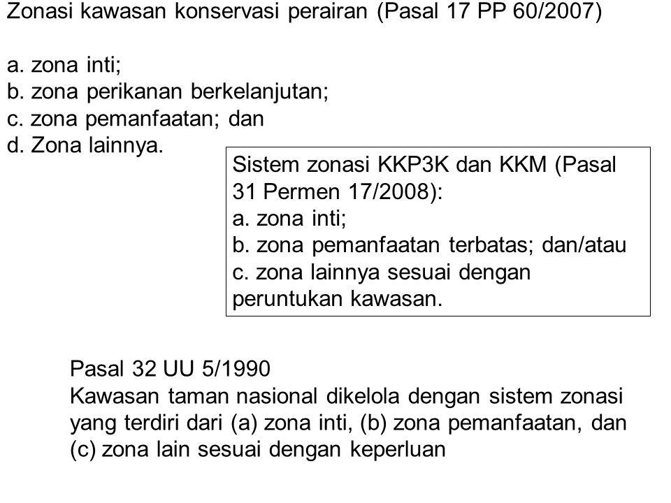 Zonasi kawasan konservasi perairan (Pasal 17 PP 60/2007) a. zona inti; b. zona perikanan berkelanjutan; c. zona pemanfaatan; dan d. Zona lainnya. Sist