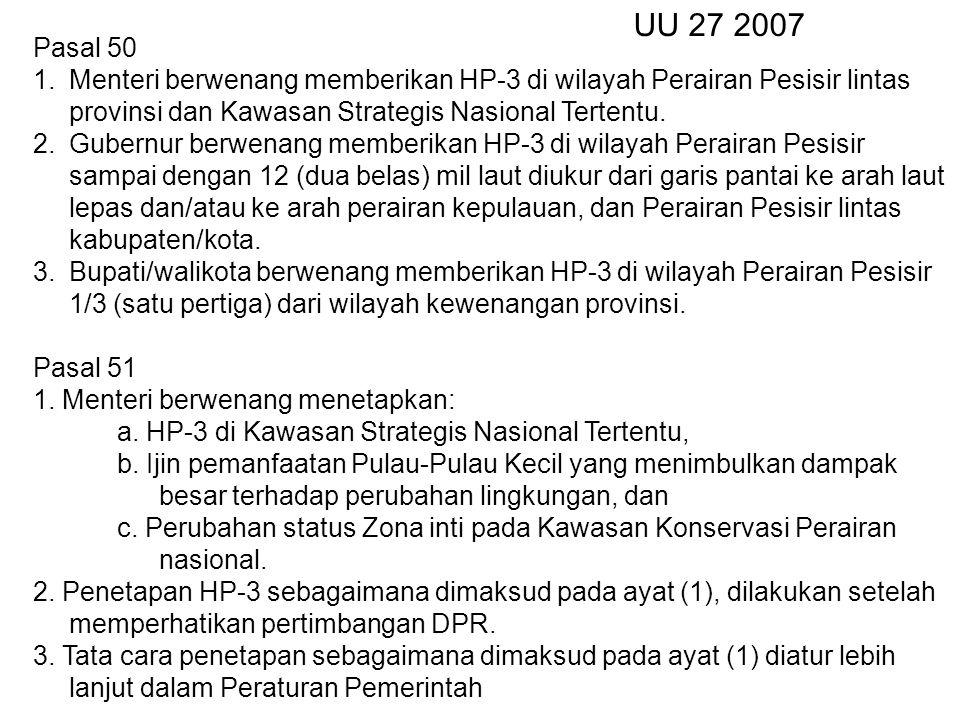 Pasal 50 1.Menteri berwenang memberikan HP-3 di wilayah Perairan Pesisir lintas provinsi dan Kawasan Strategis Nasional Tertentu. 2.Gubernur berwenang