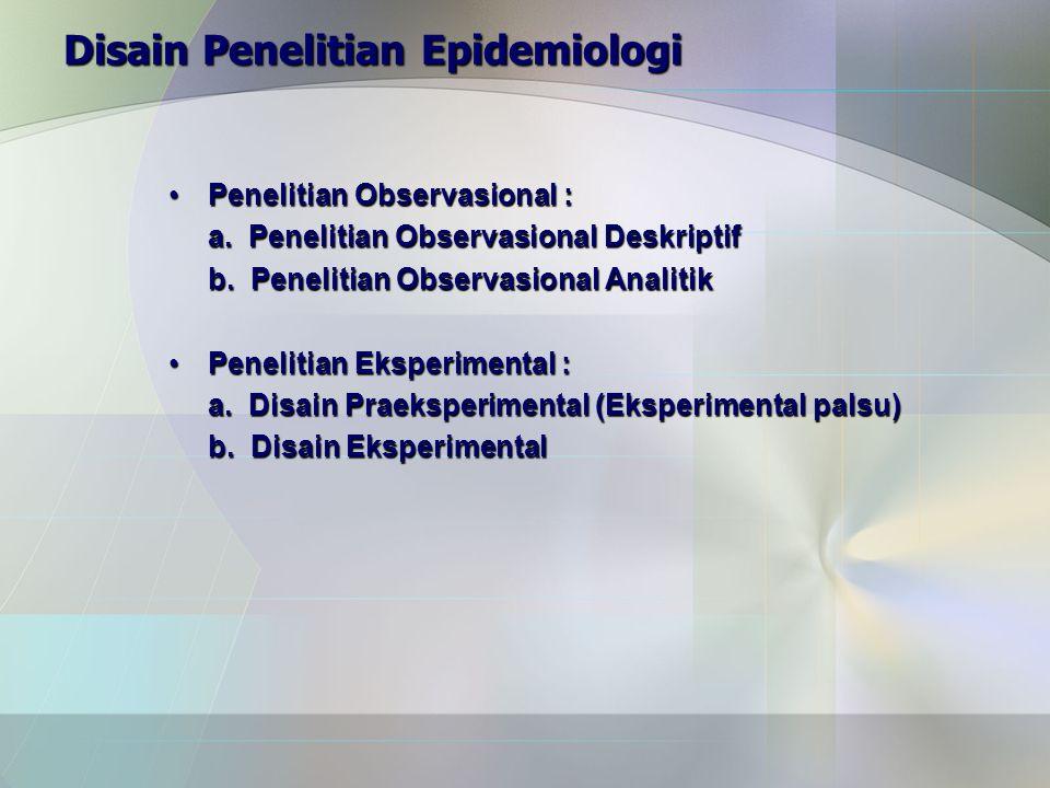 Disain Penelitian Epidemiologi Penelitian Observasional :Penelitian Observasional : a.