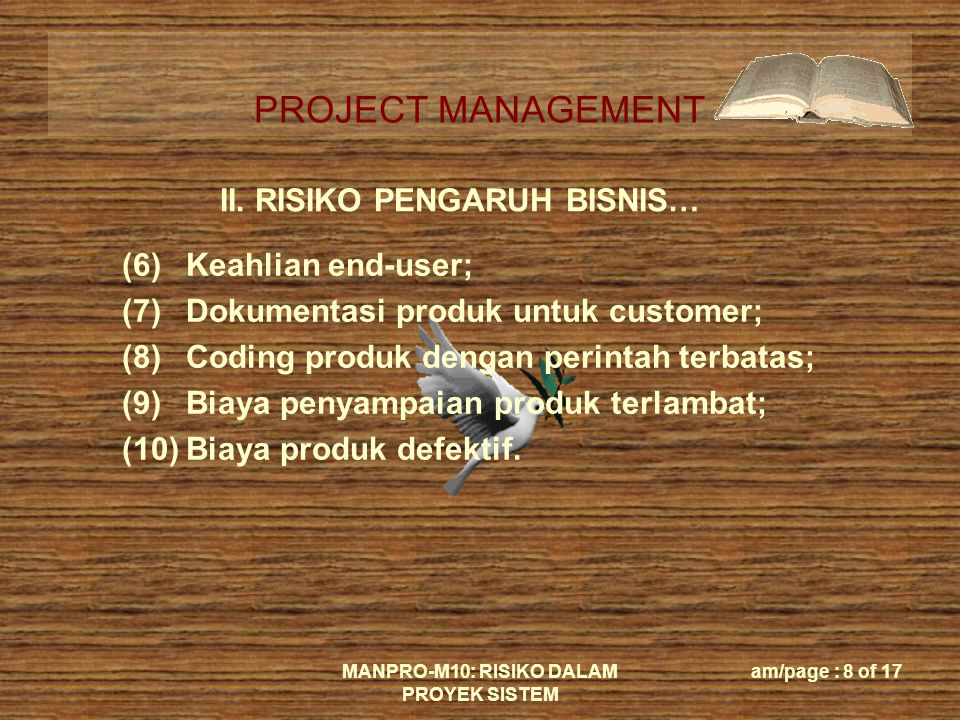 PROJECT MANAGEMENT MANPRO-M10: RISIKO DALAM PROYEK SISTEM am/page : 8 of 17 II.