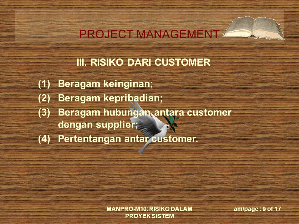 PROJECT MANAGEMENT MANPRO-M10: RISIKO DALAM PROYEK SISTEM am/page : 10 of 17 IV.