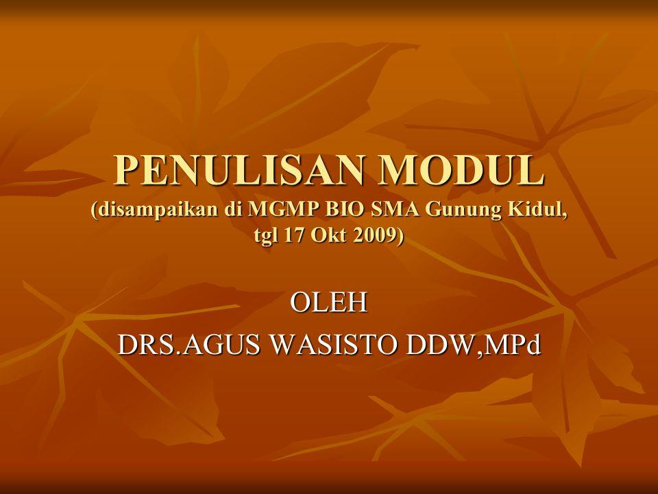 PENULISAN MODUL (disampaikan di MGMP BIO SMA Gunung Kidul, tgl 17 Okt 2009) OLEH DRS.AGUS WASISTO DDW,MPd