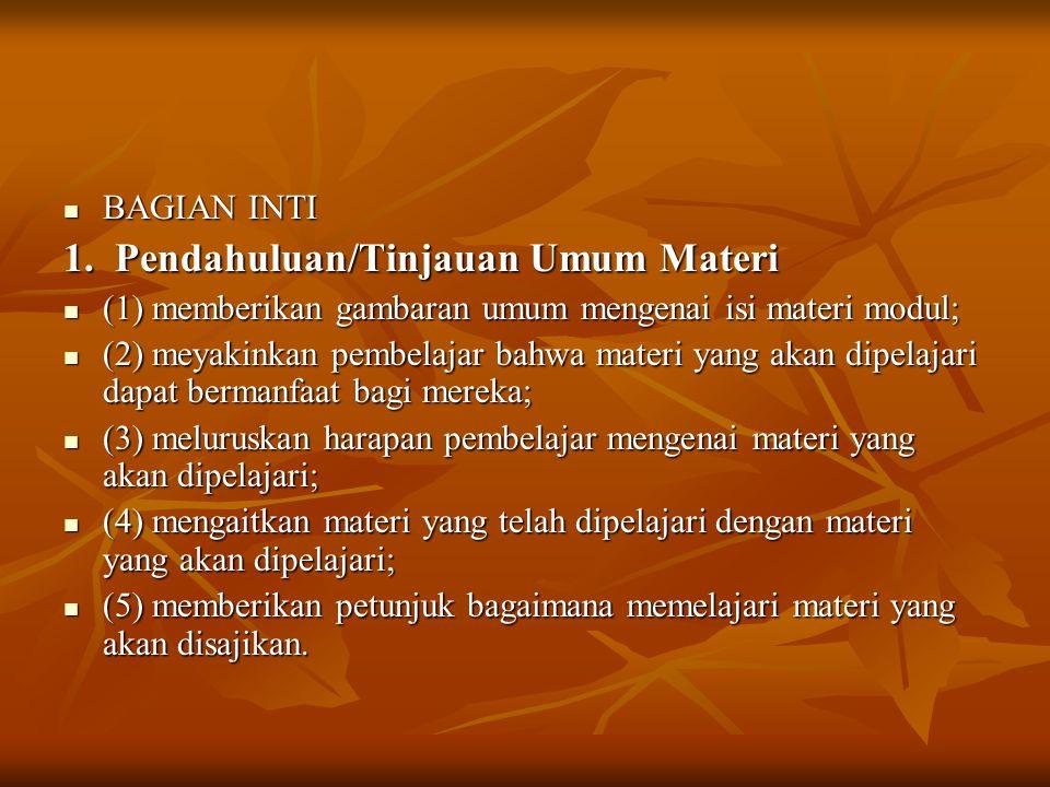 BAGIAN INTI BAGIAN INTI 1. Pendahuluan/Tinjauan Umum Materi (1) memberikan gambaran umum mengenai isi materi modul; (1) memberikan gambaran umum menge
