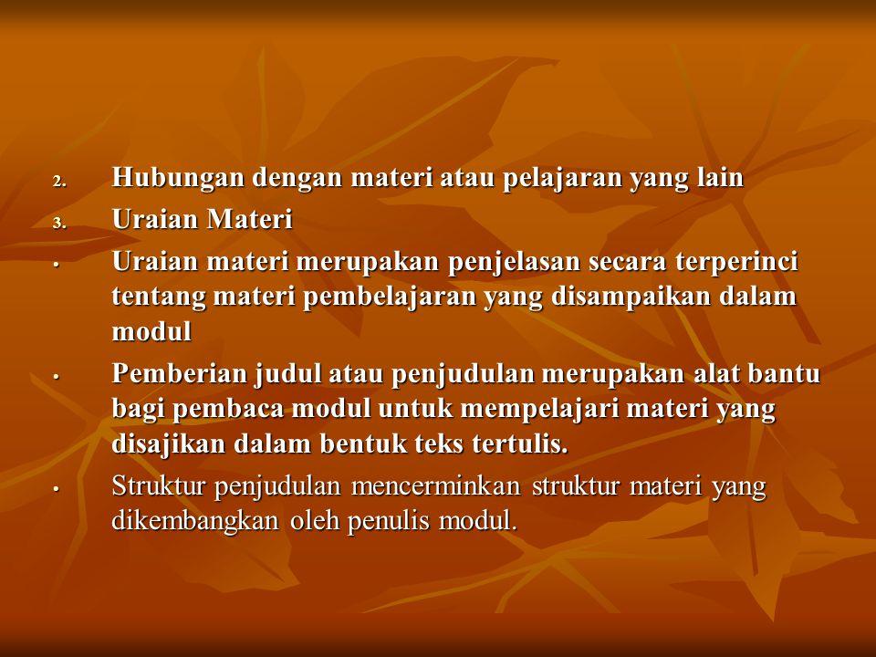 2. Hubungan dengan materi atau pelajaran yang lain 3. Uraian Materi Uraian materi merupakan penjelasan secara terperinci tentang materi pembelajaran y