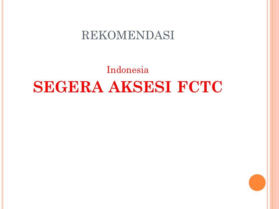 REKOMENDASI Indonesia SEGERA AKSESI FCTC