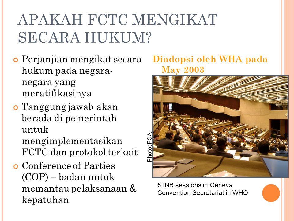 6 INB sessions in Geneva Convention Secretariat in WHO APAKAH FCTC MENGIKAT SECARA HUKUM? Perjanjian mengikat secara hukum pada negara- negara yang me