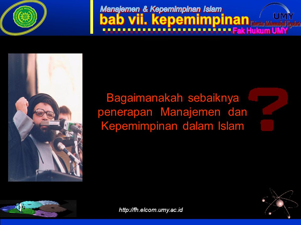 http://fh.elcom.umy.ac.id Bagaimanakah sebaiknya penerapan Manajemen dan Kepemimpinan dalam Islam